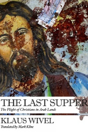 Klaus Wivel, The Last Supper: The Plight of Christians in Arab Lands, New Vessel Press, 2016