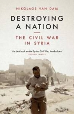 Nikolaos van Dam, Destroying a Nation: The Civil War in Syria, I.B. Tauris, 2017