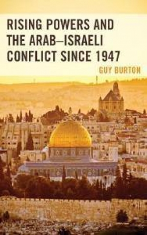 Guy Burton, Rising Powers and the Arab-Israeli Conflict since 1947, Lexington Books, 2018