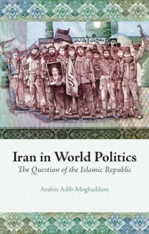 Arshin Adib-Moghaddam, Iran in World Politics, Hurst & Company, London 2007