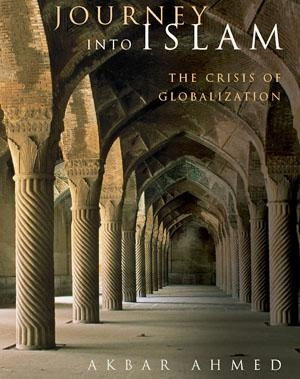 Akbar Ahmed, Journey into Islam: the crisis of globalization, Washington DC: Brookings Institution Press, 2007
