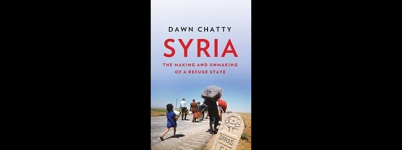 Dawn Chatty, Syria: The Making and Unmaking of a Refuge State, Hurst Publishers, 2017