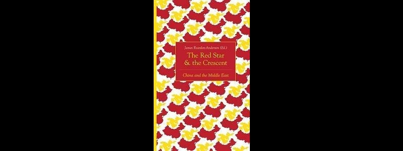 James Reardon-Anderson (ed.), The Red Star & the Crescent: China and the Middle East, Hurst...