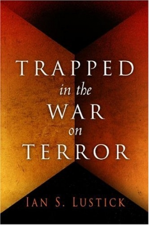 Ian S. Lustick, Trapped in the War on Terror, Philadelphia: University of Pennsylvania Press, September 2006