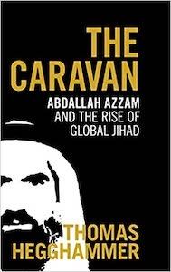 IThomas Hegghammer, The Caravan: Abdallah Azzam and the Rise of Global Jihad, Cambridge University Press, 2020